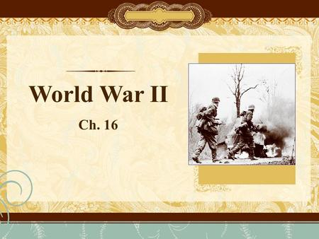 World War II Ch. 16. Main Idea: Japan attacked Pearl Harbor in Hawaii and brought the United States into WWII. Why it Matters Now: WWII established the.