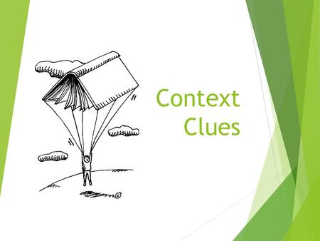 Context Clues. Synonyms  Definition: words that have the same or nearly the same meaning  Examples: resolute-determined joyous – glad desist– stop repast.