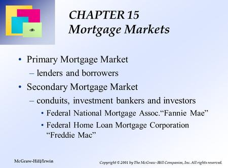 1 Copyright © 2001 by The McGraw-Hill Companies, Inc. All rights reserved. McGraw-Hill/Irwin CHAPTER 15 Mortgage Markets Primary Mortgage Market –lenders.