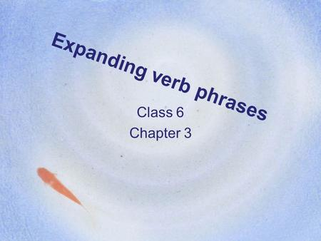 Expanding verb phrases Class 6 Chapter 3. Tense, modality and aspect are separate concepts The components of the MAIN VERB MV. The three categories tense,