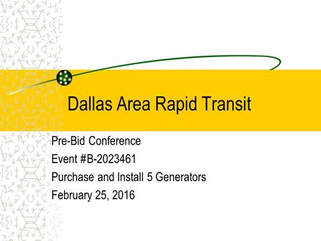 Dallas Area Rapid Transit Pre-Bid Conference Event #B-2023461 Purchase and Install 5 Generators February 25, 2016.