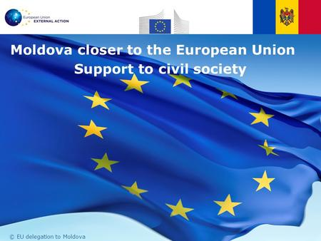 EU Delegation to Moldova Moldova closer to the European Union Support to civil society © EU delegation to Moldova.