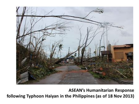 ASEAN's Humanitarian Response following Typhoon Haiyan in the Philippines (as of 18 Nov 2013)