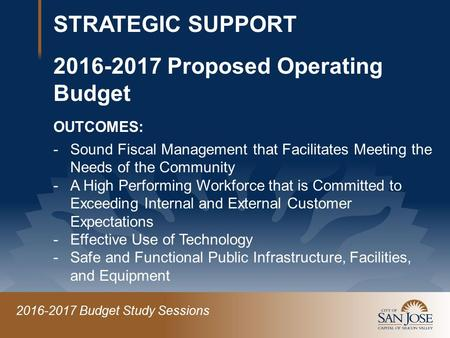 2016-2017 Budget Study Sessions -Sound Fiscal Management that Facilitates Meeting the Needs of the Community -A High Performing Workforce that is Committed.