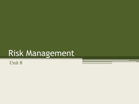 Risk Management Unit 8. Dealing with Business Risks Risk: the possibility of some kind of loss Categorize Risks ▫Human risks: those caused by the actions.