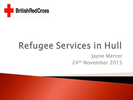 Jayne Mercer 24 th November 2015.  Provide you with information about services working with refugee women:- ◦ What services they provide ◦ How these.