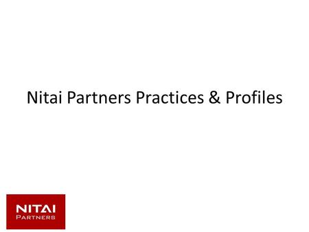 Nitai Partners Practices & Profiles. Nitai Partners' Strengths Solution Roadmap Data Governance Strategy Business Analysis Full-cycle implementation of.
