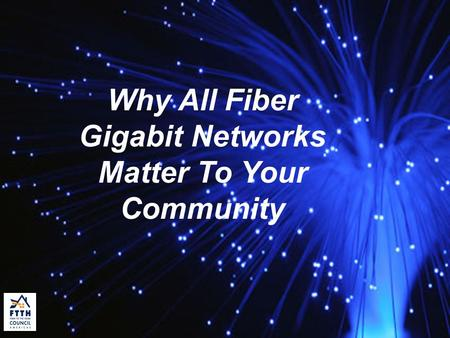 Why All Fiber Gigabit Networks Matter To Your Community.