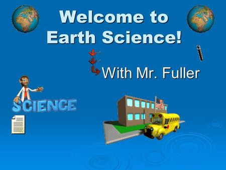Welcome to Earth Science! With Mr. Fuller. Earth Science  Their are 4 easy things you will need to do by the end of today: Finish the assignment you're.