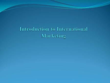 Introduction to International Marketing Benefits of International Markets Market A market can be defined simply or rather complexly. In the simplest terms,