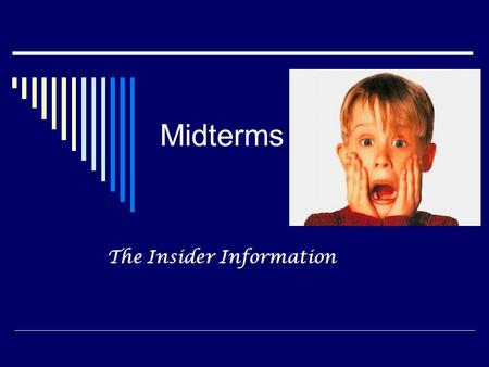 Midterms The Insider Information. TOOLS for Midterms  5 easy steps to acing your mid-terms; an overview of important aspects  Try to relax  Outline.