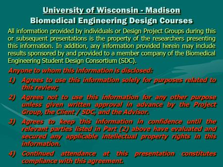 University of Wisconsin - Madison Biomedical Engineering Design Courses All information provided by individuals or Design Project Groups during this or.