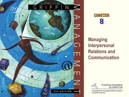 CHAPTER 8 Managing Interpersonal Relations and Communication Managing Interpersonal Relations and Communication Copyright © by Houghton Mifflin Company.