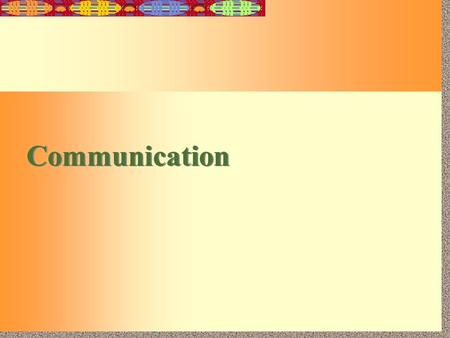 15-1 Communication. 15-2 Importance of Good Communication Good Communication allows a firm to Learn new skills and technologies. Become more responsive.
