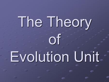 The Theory of Evolution Unit. What do YOU think the word Evolution means? Evolution = the process of biological change by which Earth's present day species.