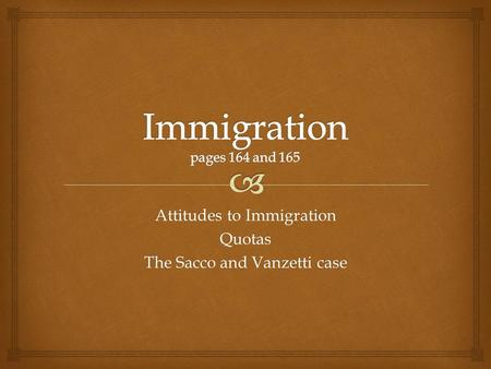 Attitudes to Immigration Quotas The Sacco and Vanzetti case.