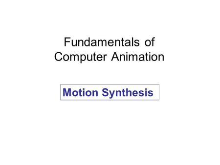 Fundamentals of Computer Animation Motion Synthesis.