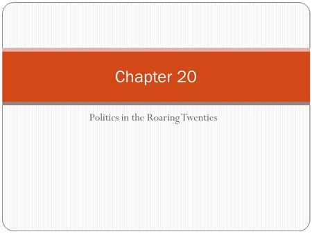 Politics in the Roaring Twenties Chapter 20. Americans Struggle with Postwar Issues Section 1.