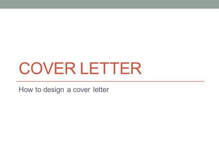 COVER LETTER How to design a cover letter. What is a Cover Letter? A letter of introduction attached to, or accompanying another document such as a resume.