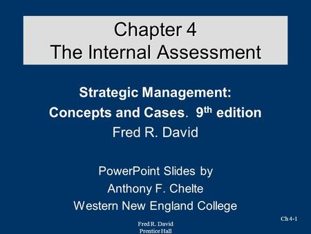 Fred R. David Prentice Hall Ch 4-1 Chapter 4 The Internal Assessment Strategic Management: Concepts and Cases. 9 th edition Fred R. David PowerPoint Slides.