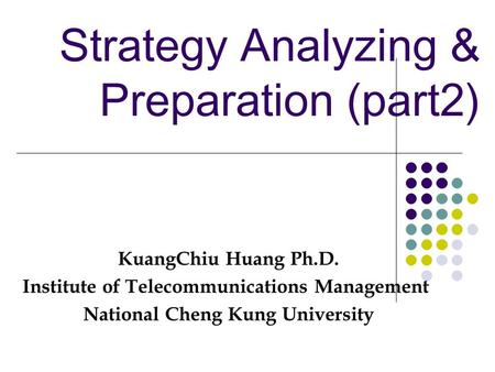 Strategy Analyzing & Preparation (part2). Outline of the Lecture Input stage with three methods IFE EFE CPM KuangChiu Huang 2.