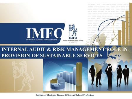 INTERNAL AUDIT & RISK MANAGEMENT ROLE IN PROVISION OF SUSTAINABLE SERVICES Institute of Municipal Finance Officers & Related Professions.