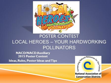 POSTER CONTEST LOCAL HEROES – YOUR HARDWORKING POLLINATORS NACD/NACD Auxiliary 2015 Poster Contest Ideas, Rules, Poster Ideas and Tips.