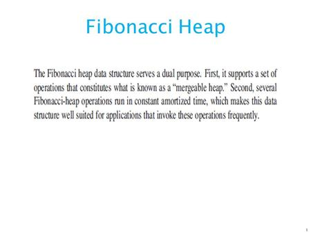 Fibonacci Heap 1. 2 3 Fibonacci heapshave better asymptotic time bounds than binary heaps for the INSERT, UNION, and DECREASE-KEY operations, and they.