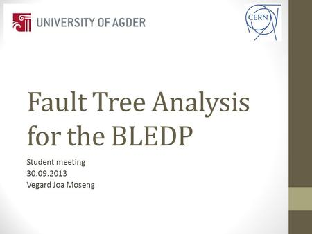 Fault Tree Analysis for the BLEDP Student meeting 30.09.2013 Vegard Joa Moseng.