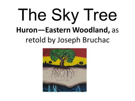 The Sky Tree Huron—Eastern Woodland, as retold by Joseph Bruchac.