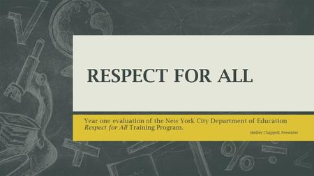 RESPECT FOR ALL Year one evaluation of the New York City Department of Education Respect for All Training Program. Shelley Chappell, Presenter.