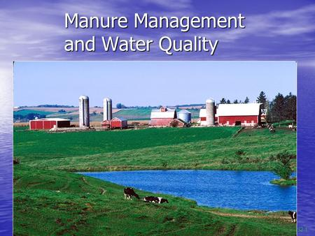 Manure Management and Water Quality By Jeff Lorimor, Iowa State University, Ames 32-1.