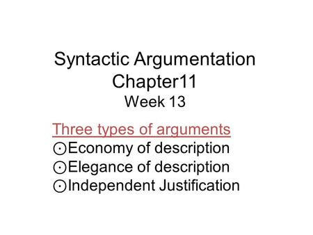 Syntactic Argumentation Chapter11 Week 13 Three types of arguments ⊙ Economy of description ⊙ Elegance of description ⊙ Independent Justification.