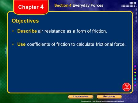 Copyright © by Holt, Rinehart and Winston. All rights reserved. ResourcesChapter menu Section 4 Everyday Forces Chapter 4 Objectives Describe air resistance.