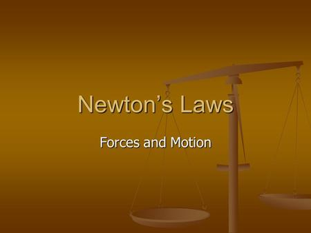Newton's Laws Forces and Motion. Laws of Motion formulated by Issac Newton in the late 17 th century formulated by Issac Newton in the late 17 th century.