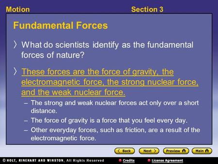 Section 3Motion Fundamental Forces 〉 What do scientists identify as the fundamental forces of nature? 〉 These forces are the force of gravity, the electromagnetic.
