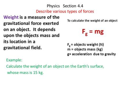 Physics Section 4.4 Describe various types of forces Weight is a measure of the gravitational force exerted on an object. It depends upon the objects.