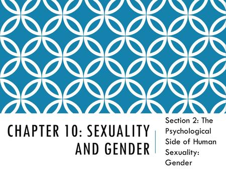 CHAPTER 10: SEXUALITY AND GENDER Section 2: The Psychological Side of Human Sexuality: Gender.