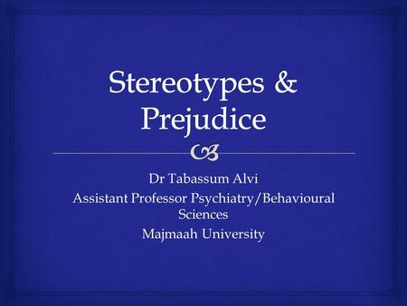 Dr Tabassum Alvi Assistant Professor Psychiatry/Behavioural Sciences Majmaah University.