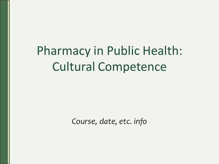 Pharmacy in Public Health: Cultural Competence Course, date, etc. info.