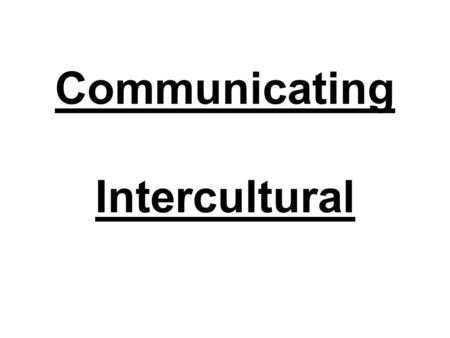 Communicating Intercultural. Market Trends A. Market Globalization - Communication & Transportation Techniques. -Technological advancement -Products.