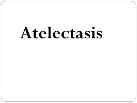 Atelectasis. Definition Definition ; atelectasis refers to the closure or collapse of alveoli. Atelectasis may be acute or chronic. The acute atelectasis.
