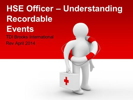 HSE Officer – Understanding Recordable Events TDI Brooks International Rev April 2014.