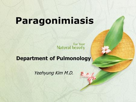 Paragonimiasis Department of Pulmonology Yeehyung Kim M.D.