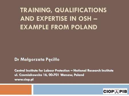 Dr Małgorzata Pęciłło Central Institute for Labour Protection – National Research Institute ul. Czerniakowska 16, 00-701 Warsaw, Poland www.ciop.pl TRAINING,
