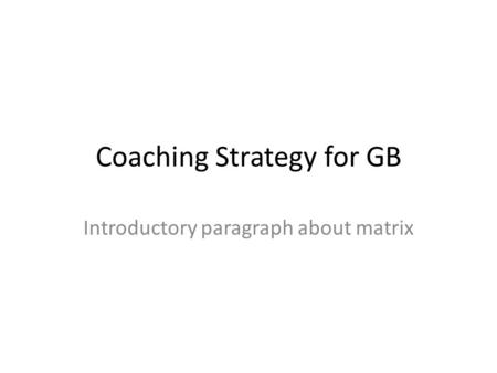 Coaching Strategy for GB Introductory paragraph about matrix.