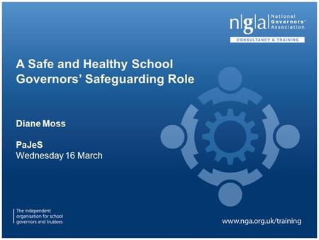 A Safe and Healthy School Governors' Safeguarding Role Diane Moss PaJeS Wednesday 16 March.