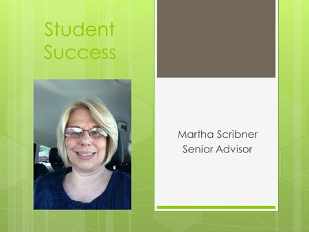 Student Success Martha Scribner Senior Advisor. First Year Advising Program Syllabus Senior Advisor Name: Martha Scribner Advising Center Location: 1300B.