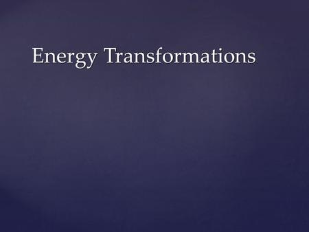 Energy Transformations Energy comes in many forms:  Thermal  Radiant  Sound  Chemical  Electrical  Mechanical.
