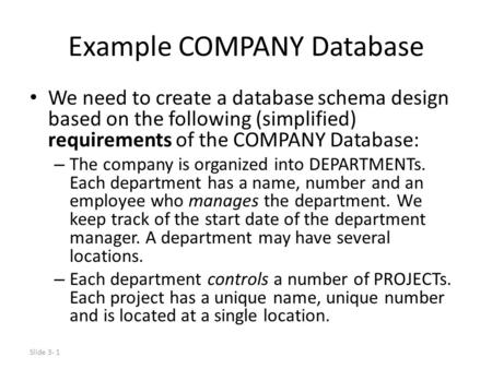 Slide 3- 1 Example COMPANY Database We need to create a database schema design based on the following (simplified) requirements of the COMPANY Database: